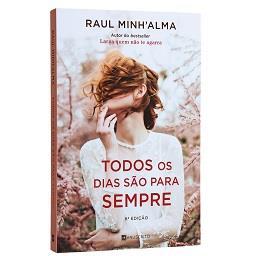 Livro Todos os Dias São para Sempre de Raul Minh'Alm...